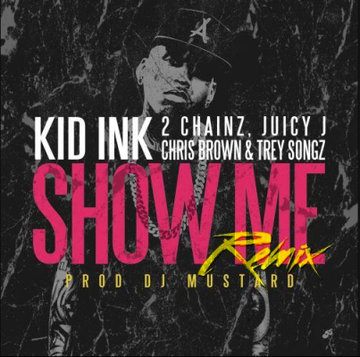 "New Music: Kid Ink - ""Show Me"" ft. 2 Chainz, Juicy J, Chris Brown & Juicy J #BennettKnows"