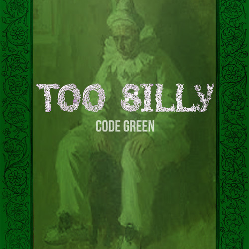 "Code Green - ""Too Silly"""