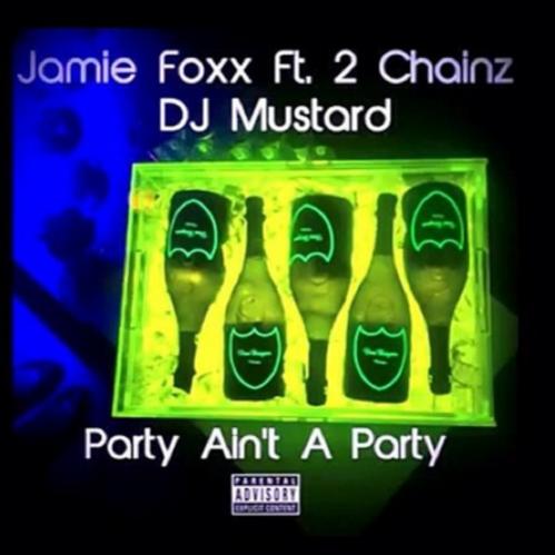 "Jamie Foxx - ""A Party Ain't A Party"" ft. 2 Chainz"