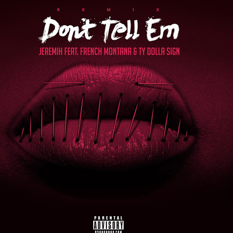 "Jeremih - ""Don't Tell 'Em (Remix)"" ft. Ty Dolla $ign & French Montana"