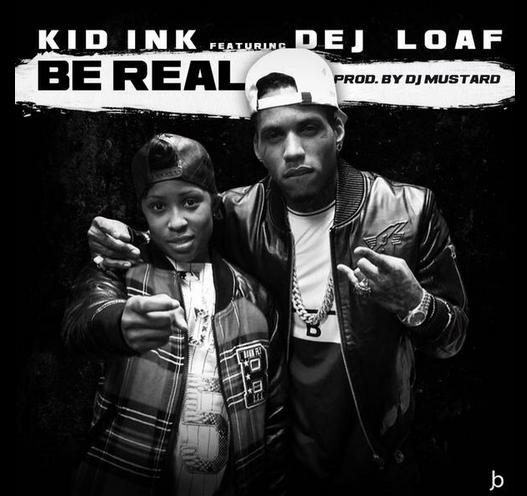 """Kid Ink - """"Be Real"""" ft. Dej Loaf"""