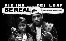 "Kid Ink - ""Be Real"" ft. Dej Loaf"